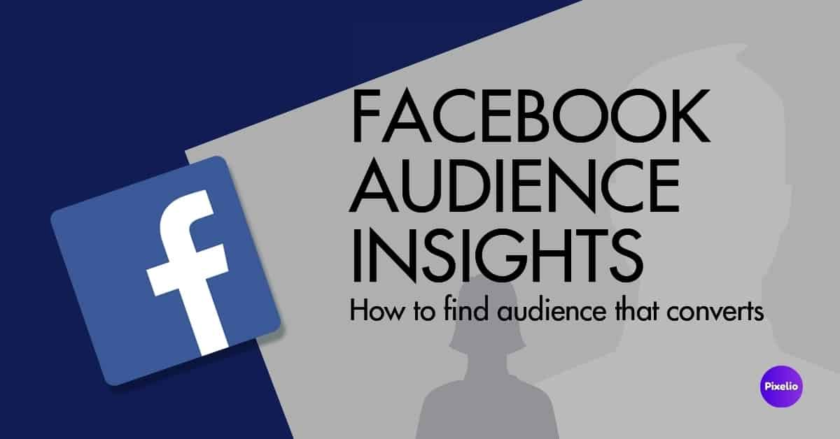 Facebook Audience Insights How to find Audience that Converts